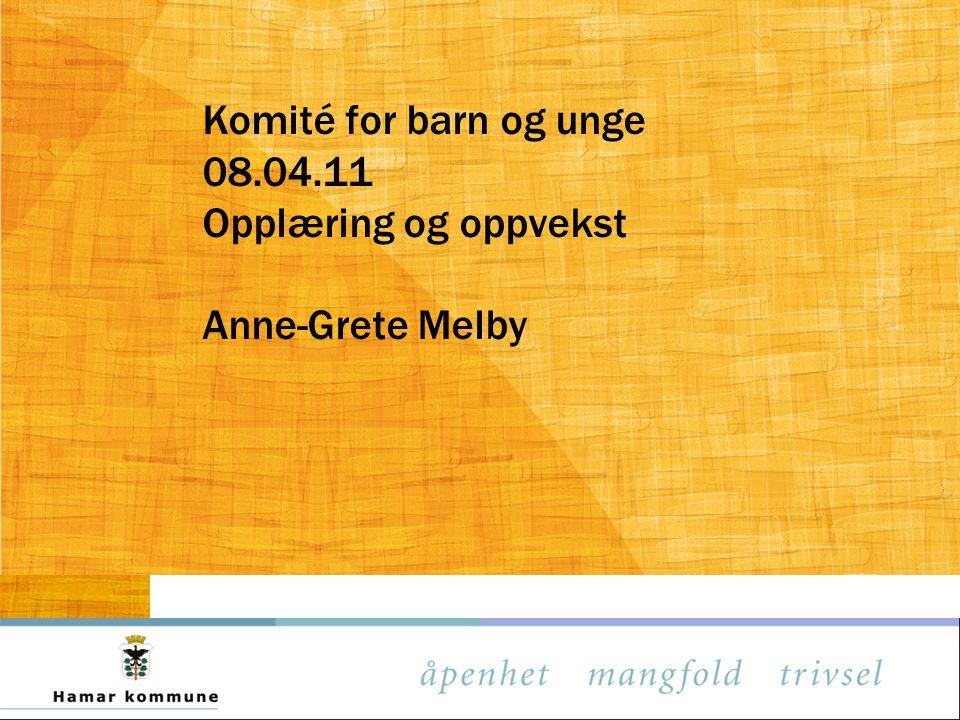 Komité for barn og unge 08.04.11 Opplæring og oppvekst Anne-Grete Melby
