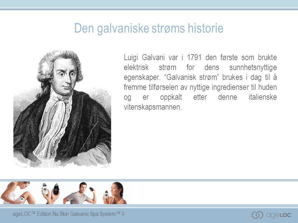 ageLOC™ Edition Nu Skin Galvanic Spa System™ II Den galvaniske strøms historie Luigi Galvani var i 1791 den første som brukte elektrisk strøm for dens