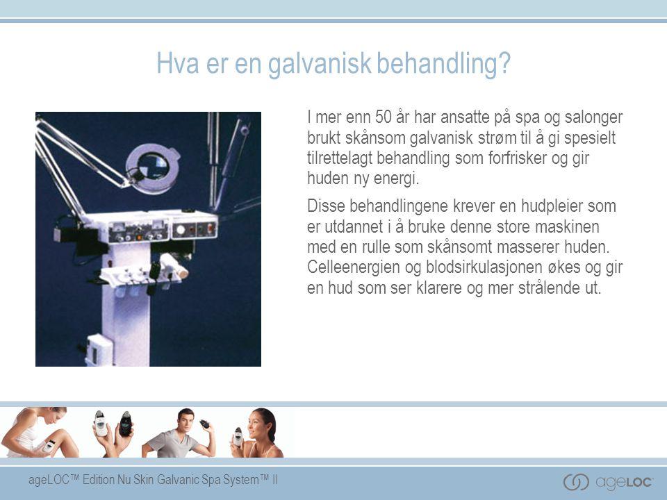 ageLOC™ Edition Nu Skin Galvanic Spa System™ II Hva er en galvanisk behandling? I mer enn 50 år har ansatte på spa og salonger brukt skånsom galvanisk