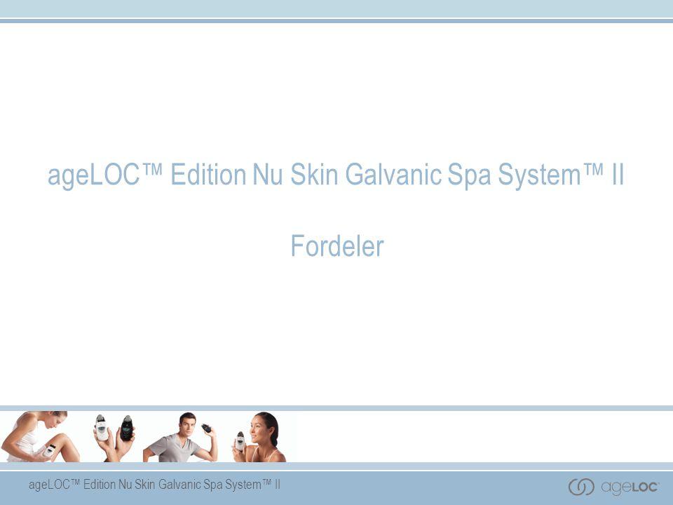 ageLOC™ Edition Nu Skin Galvanic Spa System™ II Fordeler