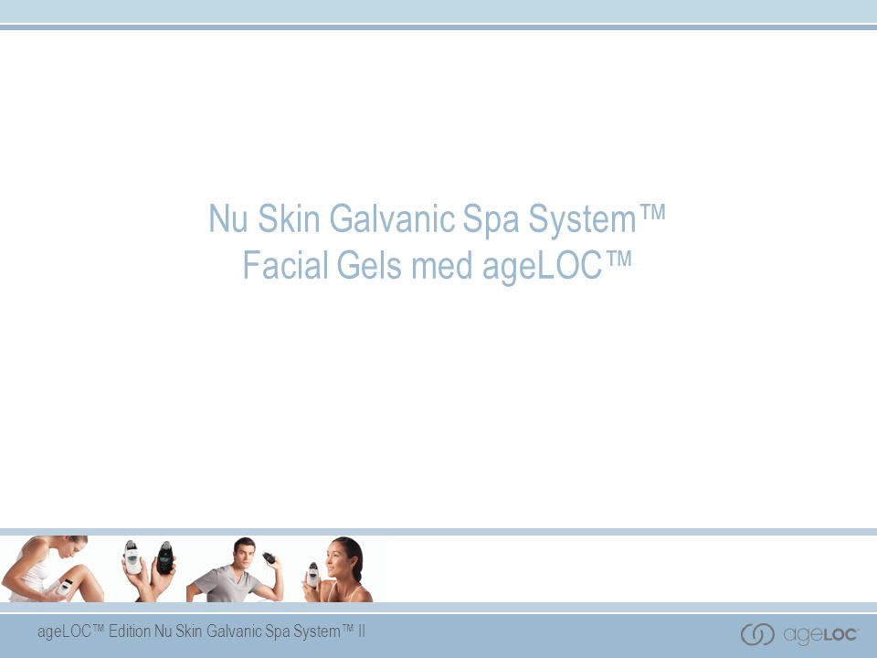 ageLOC™ Edition Nu Skin Galvanic Spa System™ II Nu Skin Galvanic Spa System™ Facial Gels med ageLOC™