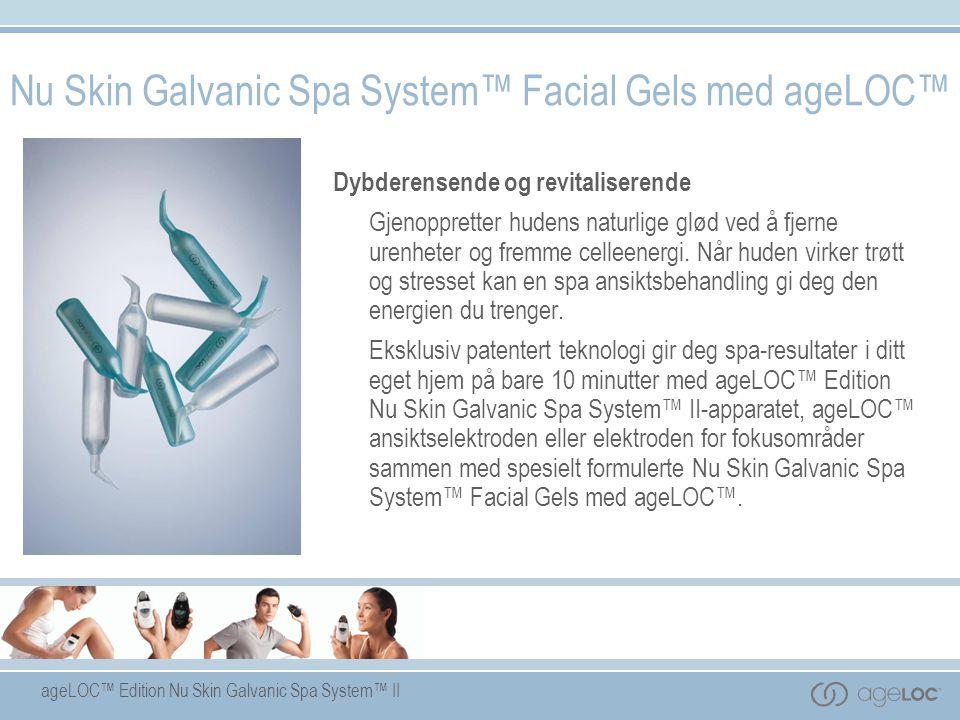 ageLOC™ Edition Nu Skin Galvanic Spa System™ II Nu Skin Galvanic Spa System™ Facial Gels med ageLOC™ Dybderensende og revitaliserende Gjenoppretter hu