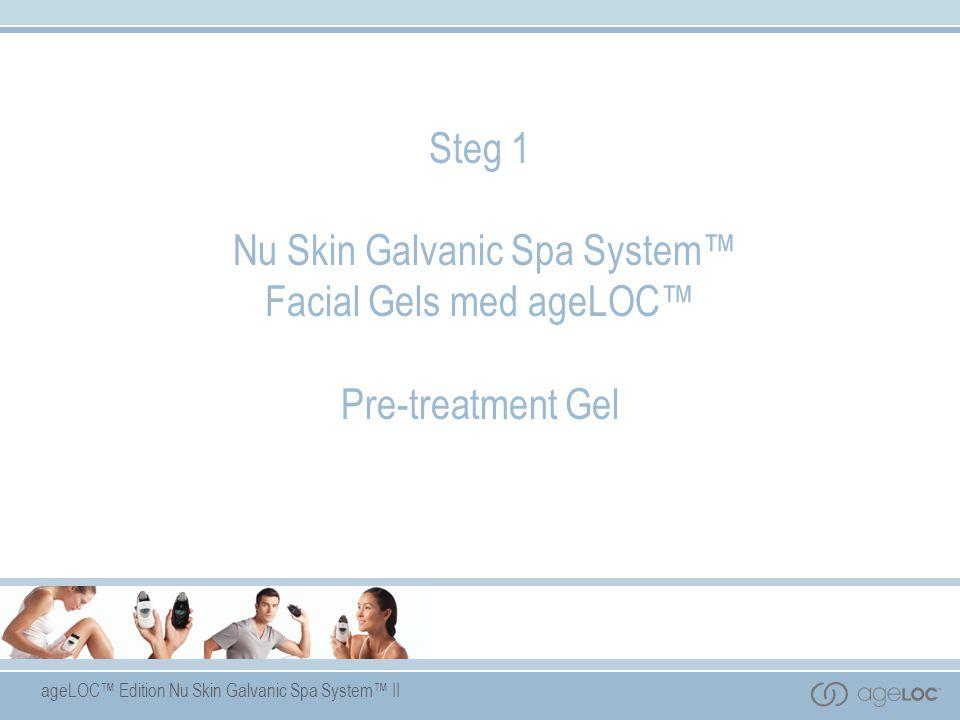 ageLOC™ Edition Nu Skin Galvanic Spa System™ II Steg 1 Nu Skin Galvanic Spa System™ Facial Gels med ageLOC™ Pre-treatment Gel