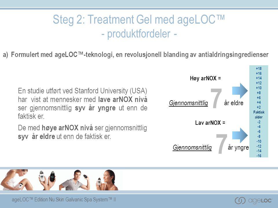 ageLOC™ Edition Nu Skin Galvanic Spa System™ II a) Formulert med ageLOC ™- teknologi, en revolusjonell blanding av antialdringsingredienser Steg 2: Tr