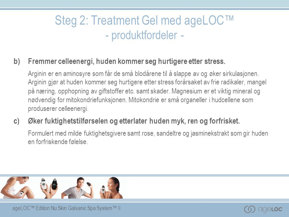 ageLOC™ Edition Nu Skin Galvanic Spa System™ II Steg 2: Treatment Gel med ageLOC™ - produktfordeler - b)Fremmer celleenergi, huden kommer seg hurtiger