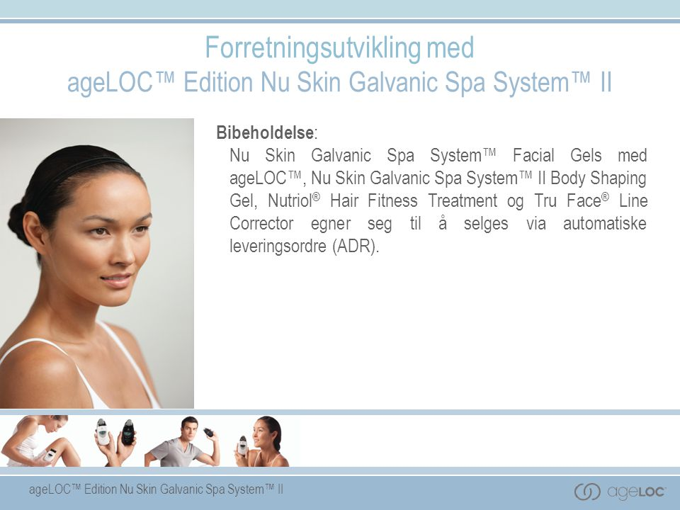 ageLOC™ Edition Nu Skin Galvanic Spa System™ II Forretningsutvikling med ageLOC™ Edition Nu Skin Galvanic Spa System™ II Bibeholdelse : Nu Skin Galvan