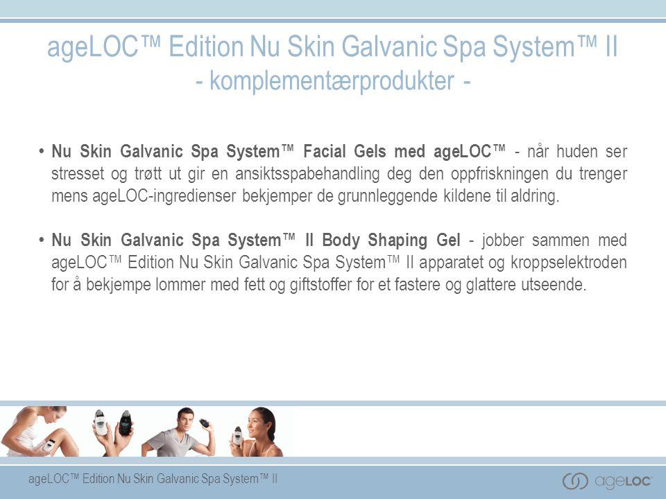 ageLOC™ Edition Nu Skin Galvanic Spa System™ II - komplementærprodukter - • Nu Skin Galvanic Spa System™ Facial Gels med ageLOC™ - når huden ser stres
