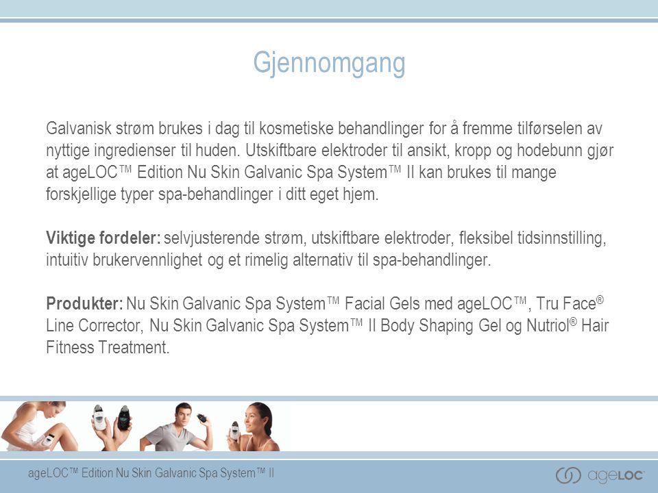 ageLOC™ Edition Nu Skin Galvanic Spa System™ II Gjennomgang Galvanisk strøm brukes i dag til kosmetiske behandlinger for å fremme tilførselen av nytti