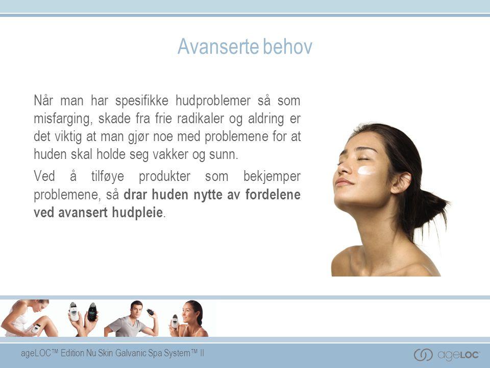 ageLOC™ Edition Nu Skin Galvanic Spa System™ II Avanserte behov Når man har spesifikke hudproblemer så som misfarging, skade fra frie radikaler og ald