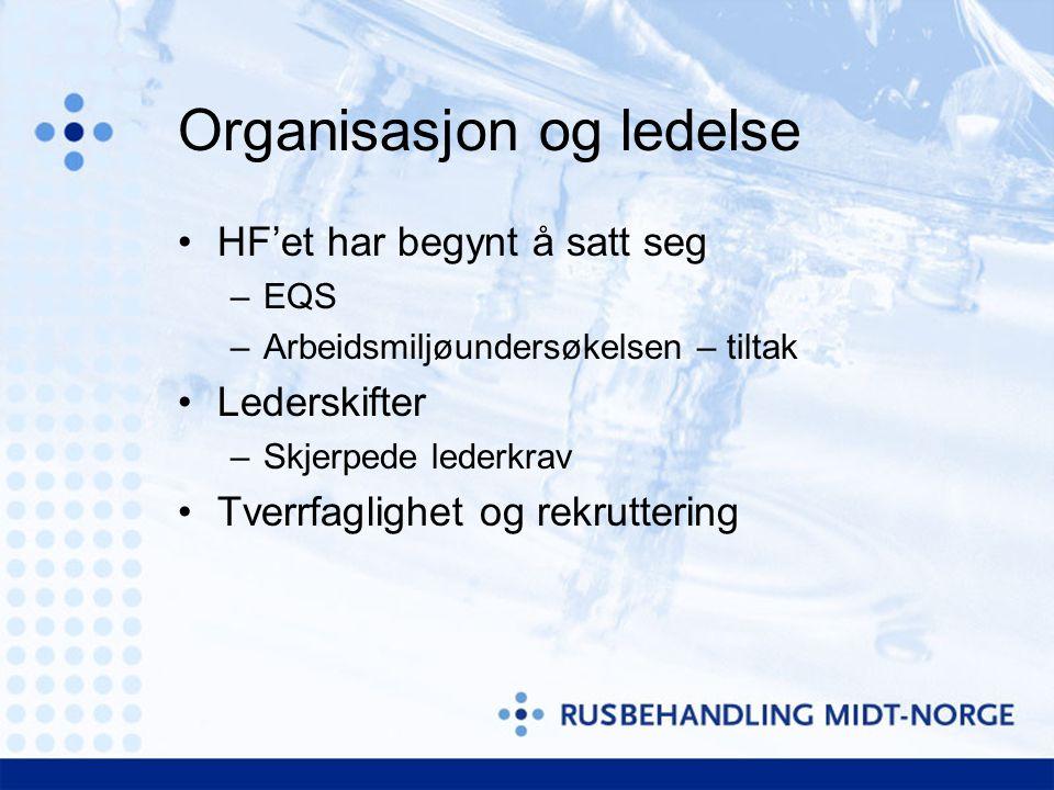 Organisasjon og ledelse •HF'et har begynt å satt seg –EQS –Arbeidsmiljøundersøkelsen – tiltak •Lederskifter –Skjerpede lederkrav •Tverrfaglighet og rekruttering