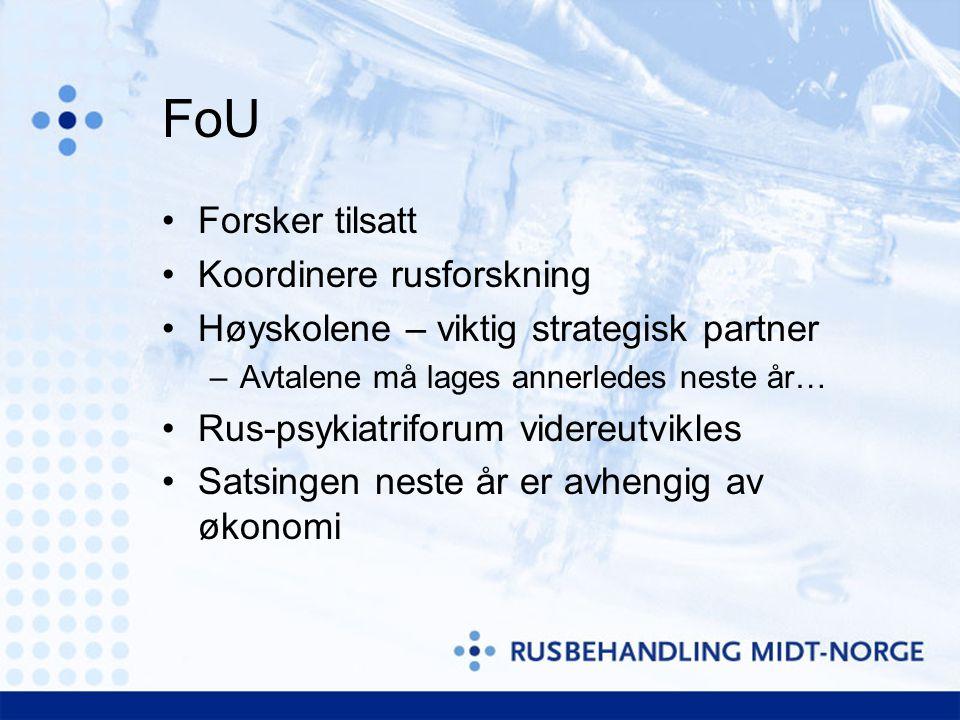 FoU •Forsker tilsatt •Koordinere rusforskning •Høyskolene – viktig strategisk partner –Avtalene må lages annerledes neste år… •Rus-psykiatriforum videreutvikles •Satsingen neste år er avhengig av økonomi