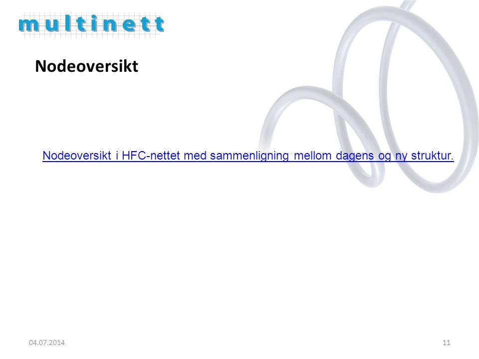 04.07.201411 Nodeoversikt Nodeoversikt i HFC-nettet med sammenligning mellom dagens og ny struktur.