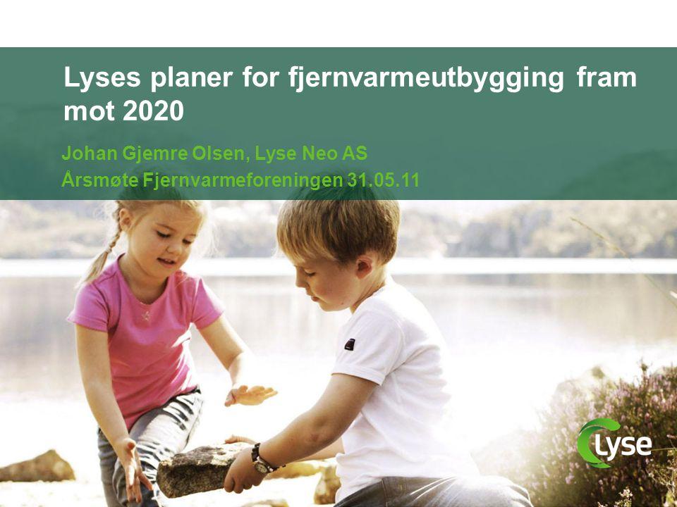 Lyses planer for fjernvarmeutbygging fram mot 2020 Johan Gjemre Olsen, Lyse Neo AS Årsmøte Fjernvarmeforeningen 31.05.11
