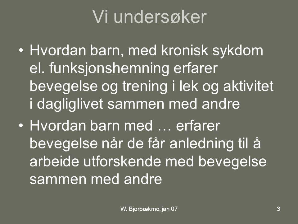 W. Bjorbækmo, jan 073 Vi undersøker •Hvordan barn, med kronisk sykdom el.