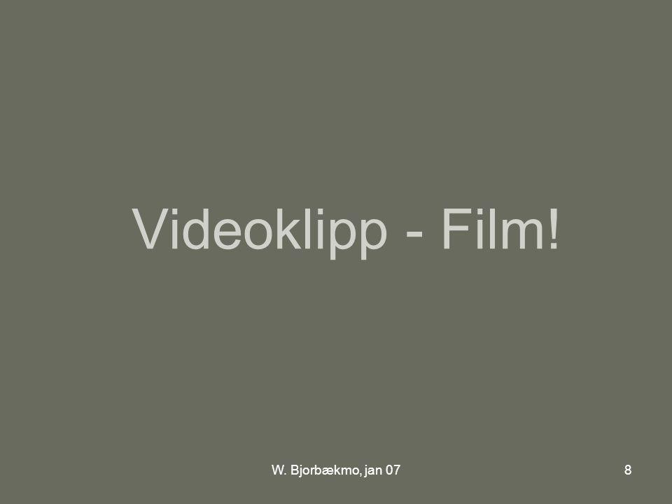 W. Bjorbækmo, jan 078 Videoklipp - Film!