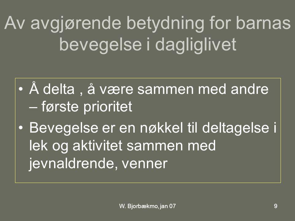 W. Bjorbækmo, jan 079 Av avgjørende betydning for barnas bevegelse i dagliglivet •Å delta, å være sammen med andre – første prioritet •Bevegelse er en