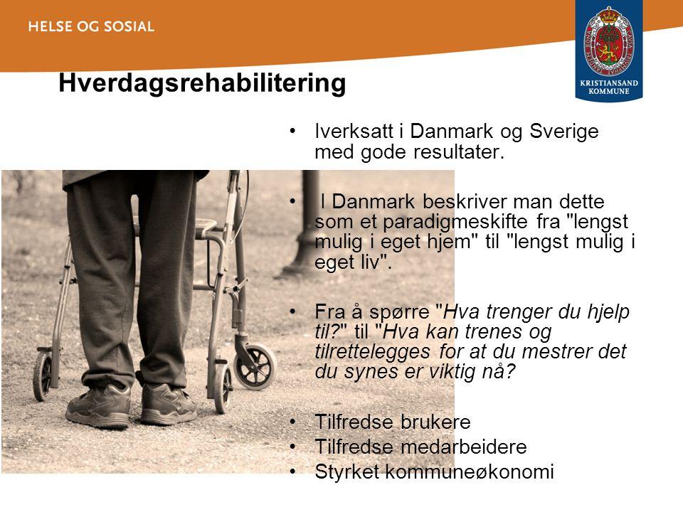 Hverdagsrehabilitering •Iverksatt i Danmark og Sverige med gode resultater. • I Danmark beskriver man dette som et paradigmeskifte fra
