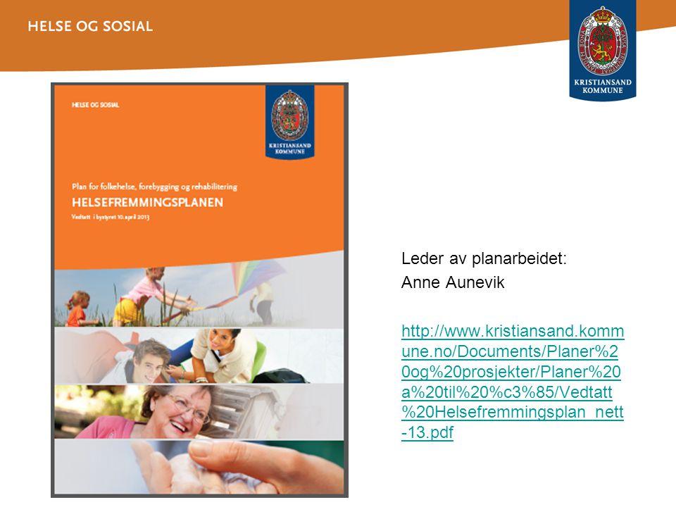 Leder av planarbeidet: Anne Aunevik http://www.kristiansand.komm une.no/Documents/Planer%2 0og%20prosjekter/Planer%20 a%20til%20%c3%85/Vedtatt %20Hels