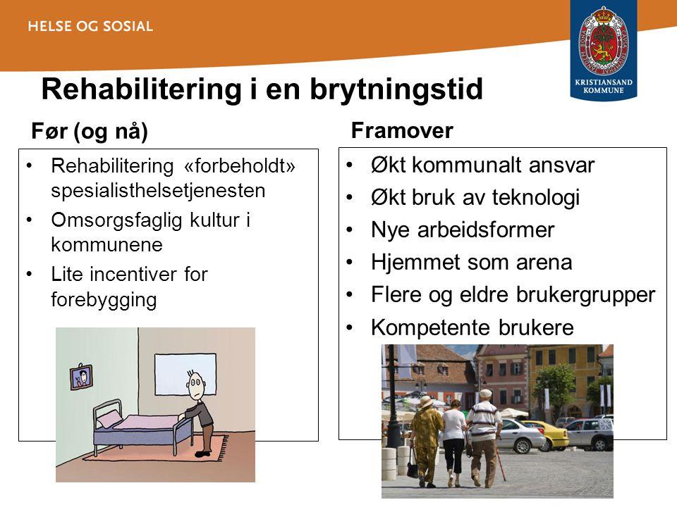 Rehabilitering i en brytningstid Før (og nå) •Rehabilitering «forbeholdt» spesialisthelsetjenesten •Omsorgsfaglig kultur i kommunene •Lite incentiver