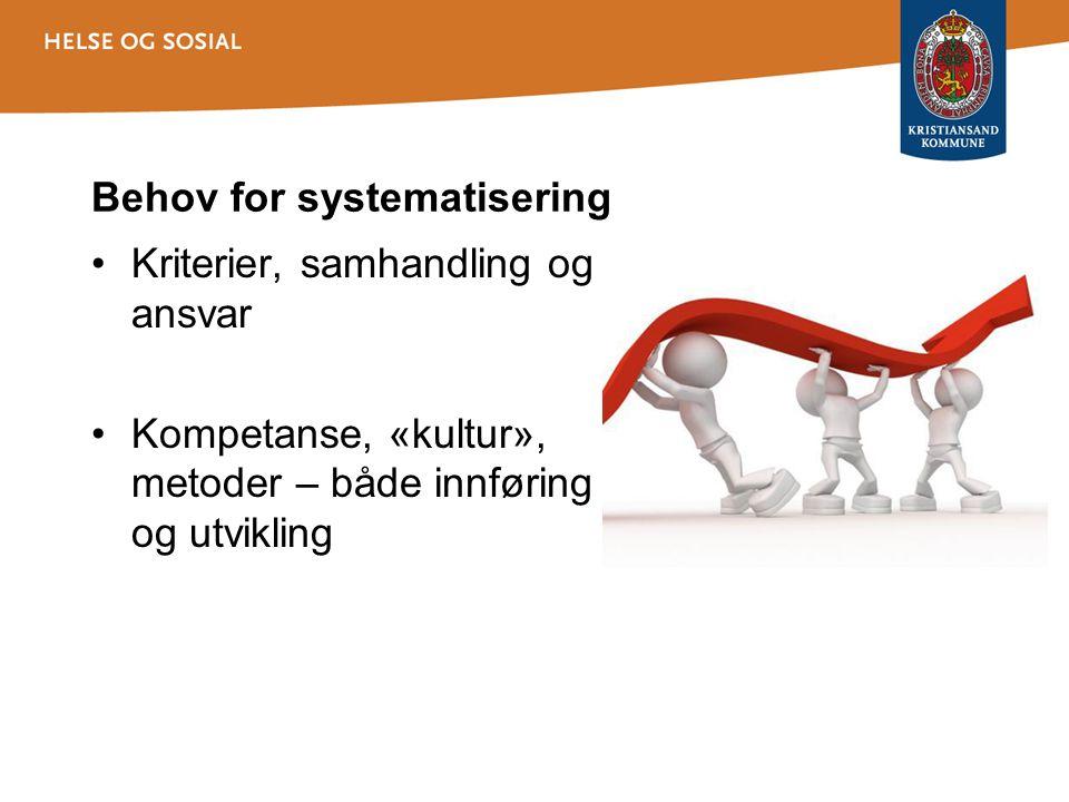 Behov for systematisering •Kriterier, samhandling og ansvar •Kompetanse, «kultur», metoder – både innføring og utvikling