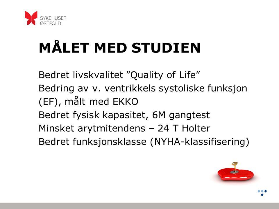 """MÅLET MED STUDIEN Bedret livskvalitet """"Quality of Life"""" Bedring av v. ventrikkels systoliske funksjon (EF), målt med EKKO Bedret fysisk kapasitet, 6M"""