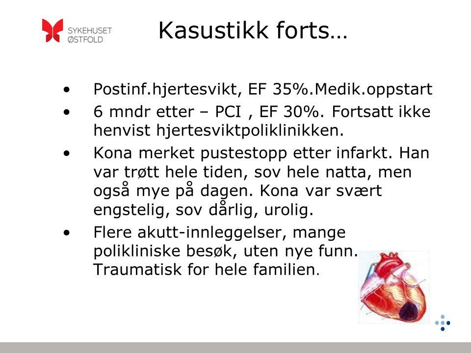 Kasustikk forts… •Postinf.hjertesvikt, EF 35%.Medik.oppstart •6 mndr etter – PCI, EF 30%. Fortsatt ikke henvist hjertesviktpoliklinikken. •Kona merket