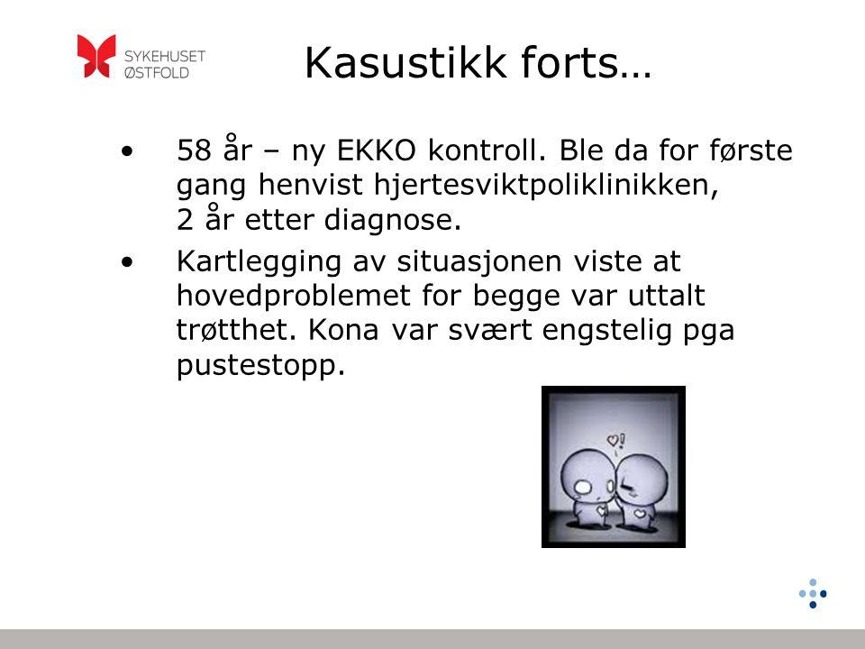 Kasustikk forts… •58 år – ny EKKO kontroll. Ble da for første gang henvist hjertesviktpoliklinikken, 2 år etter diagnose. •Kartlegging av situasjonen
