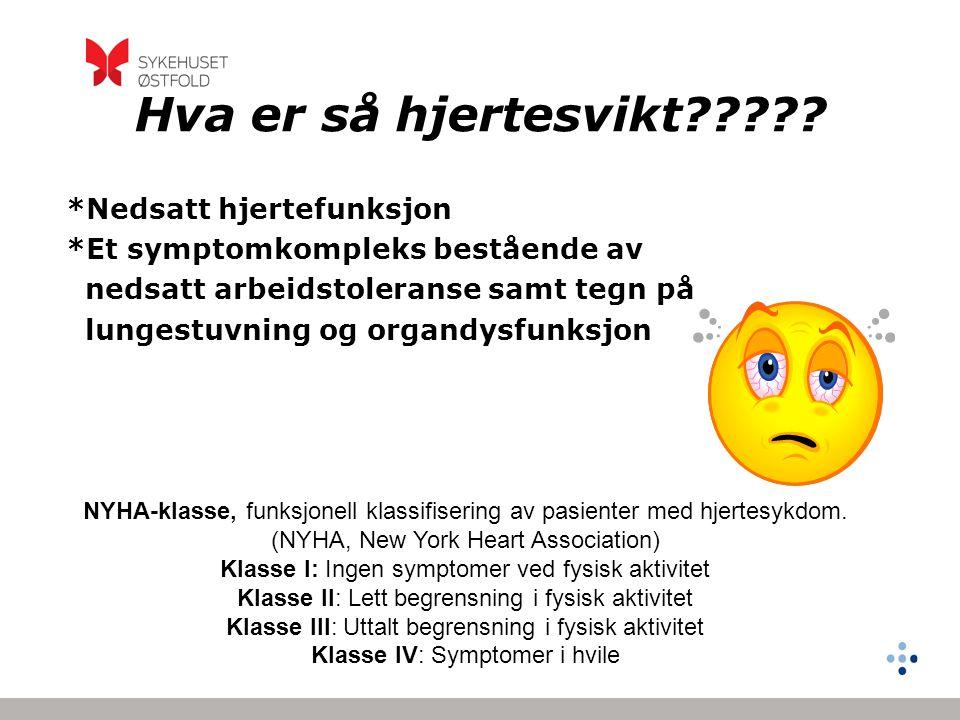 Hva er så hjertesvikt????? *Nedsatt hjertefunksjon *Et symptomkompleks bestående av nedsatt arbeidstoleranse samt tegn på lungestuvning og organdysfun