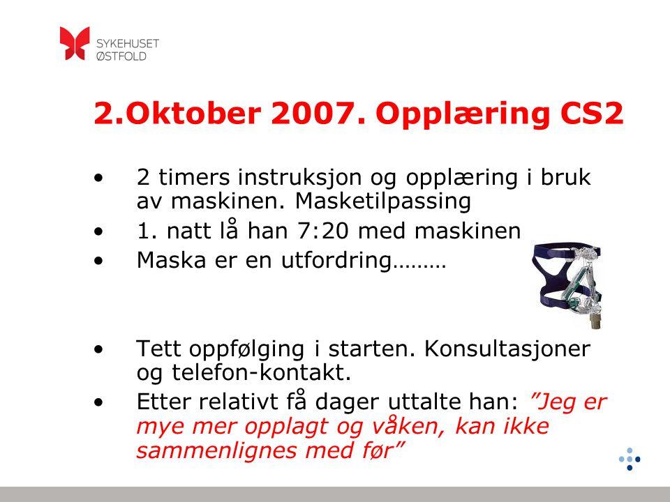 2.Oktober 2007. Opplæring CS2 •2 timers instruksjon og opplæring i bruk av maskinen. Masketilpassing •1. natt lå han 7:20 med maskinen •Maska er en ut