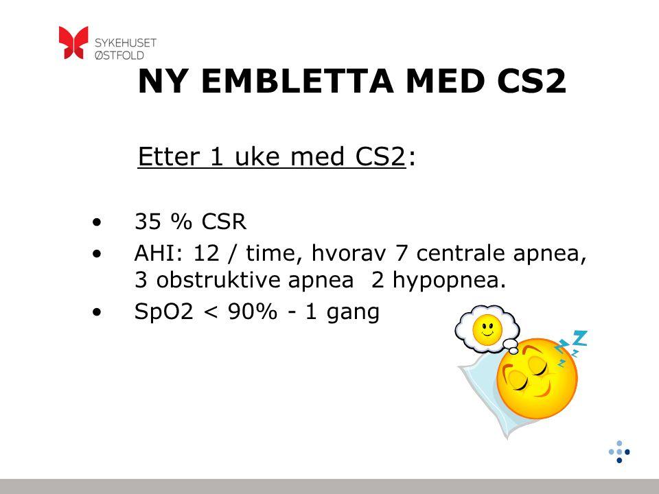 NY EMBLETTA MED CS2 Etter 1 uke med CS2: •35 % CSR •AHI: 12 / time, hvorav 7 centrale apnea, 3 obstruktive apnea 2 hypopnea. •SpO2 < 90% - 1 gang