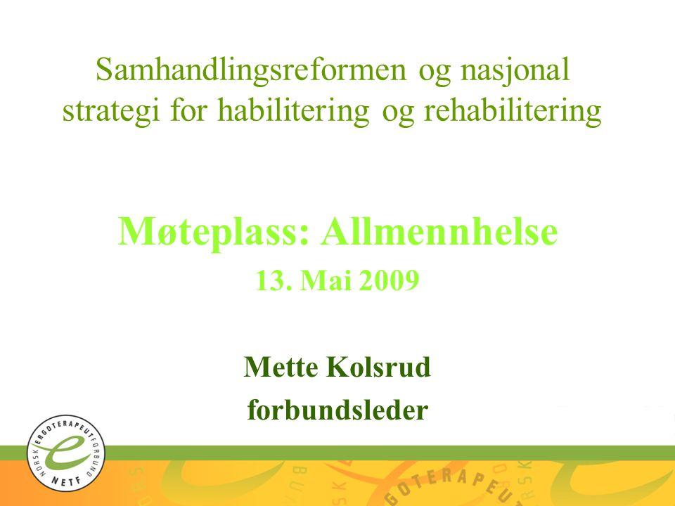 Samhandlingsreformen og nasjonal strategi for habilitering og rehabilitering Møteplass: Allmennhelse 13.