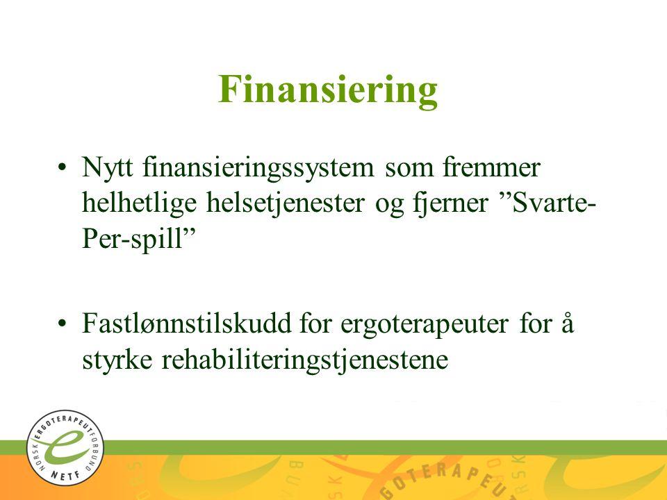 Finansiering •Nytt finansieringssystem som fremmer helhetlige helsetjenester og fjerner Svarte- Per-spill •Fastlønnstilskudd for ergoterapeuter for å styrke rehabiliteringstjenestene