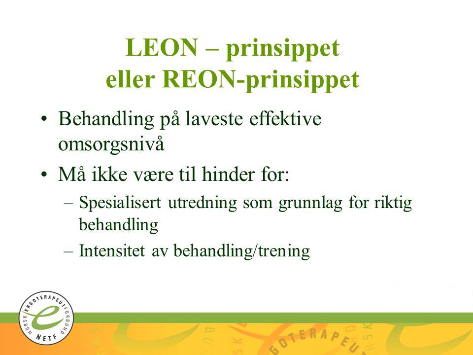 LEON – prinsippet eller REON-prinsippet •Behandling på laveste effektive omsorgsnivå •Må ikke være til hinder for: –Spesialisert utredning som grunnlag for riktig behandling –Intensitet av behandling/trening