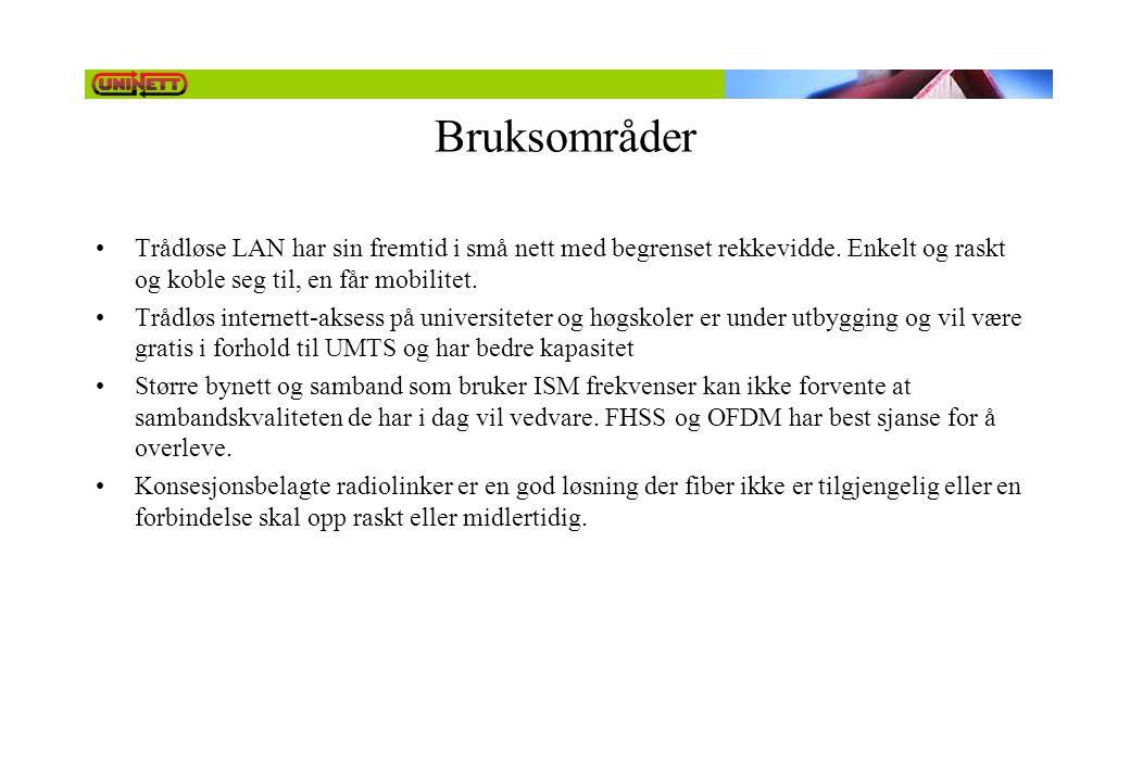 Bruksområder •Trådløse LAN har sin fremtid i små nett med begrenset rekkevidde. Enkelt og raskt og koble seg til, en får mobilitet. •Trådløs internett