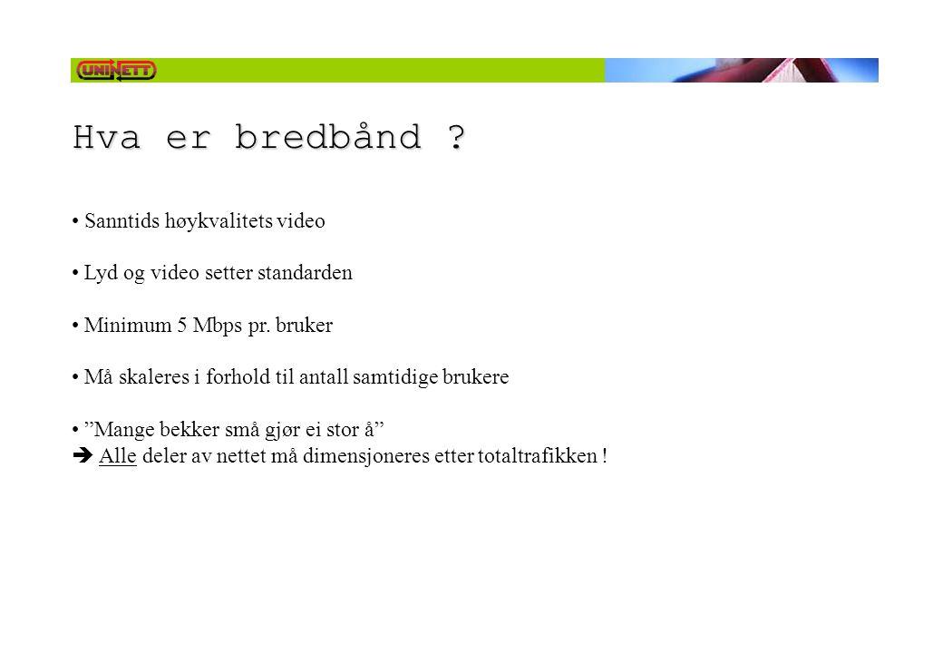 Hva er bredbånd ? • Sanntids høykvalitets video • Lyd og video setter standarden • Minimum 5 Mbps pr. bruker • Må skaleres i forhold til antall samtid