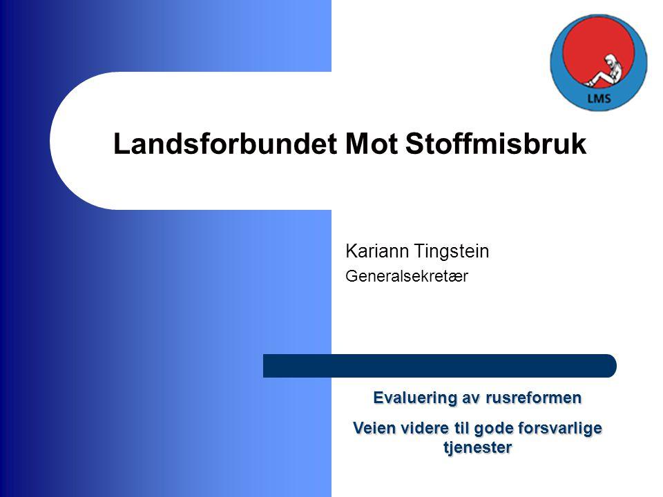 Landsforbundet Mot Stoffmisbruk Kariann Tingstein Generalsekretær Evaluering av rusreformen Veien videre til gode forsvarlige tjenester
