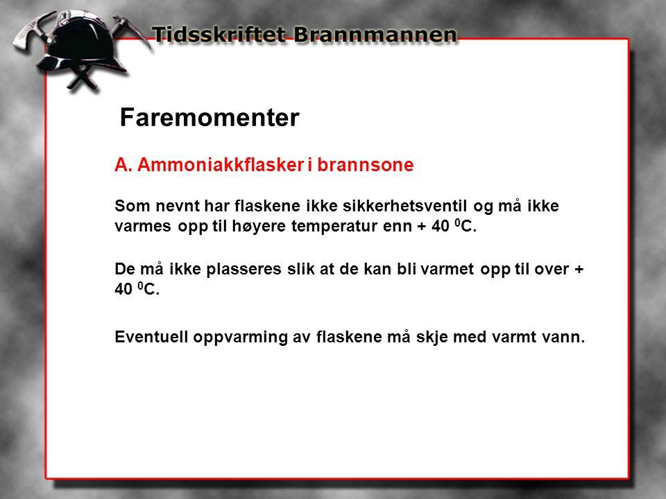 Faremomenter A. Ammoniakkflasker i brannsone Som nevnt har flaskene ikke sikkerhetsventil og må ikke varmes opp til høyere temperatur enn + 40 0 C. De