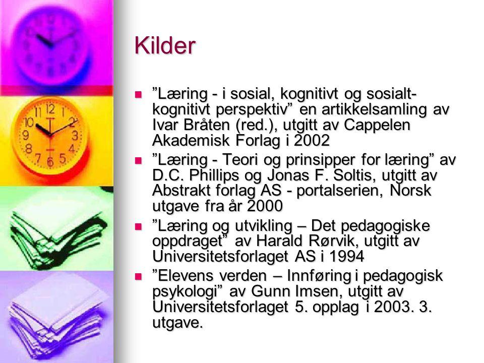 Kilder  Læring - i sosial, kognitivt og sosialt- kognitivt perspektiv en artikkelsamling av Ivar Bråten (red.), utgitt av Cappelen Akademisk Forlag i 2002  Læring - Teori og prinsipper for læring av D.C.