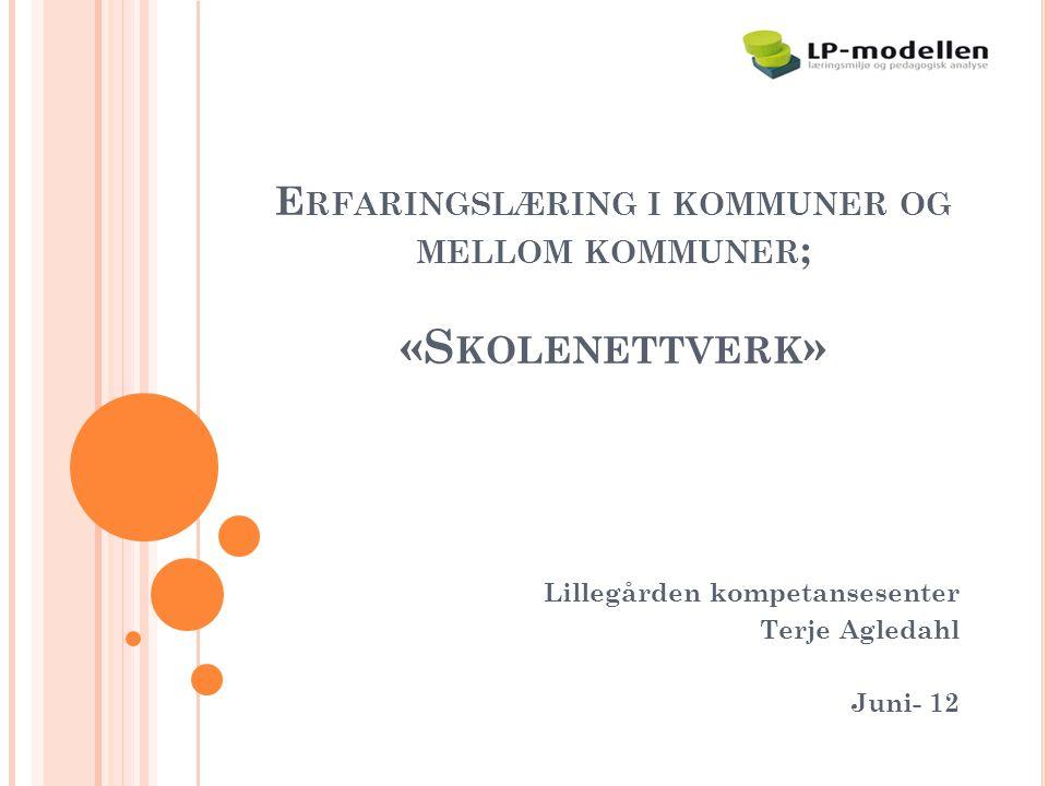 E RFARINGSLÆRING I KOMMUNER OG MELLOM KOMMUNER ; «S KOLENETTVERK » Lillegården kompetansesenter Terje Agledahl Juni- 12