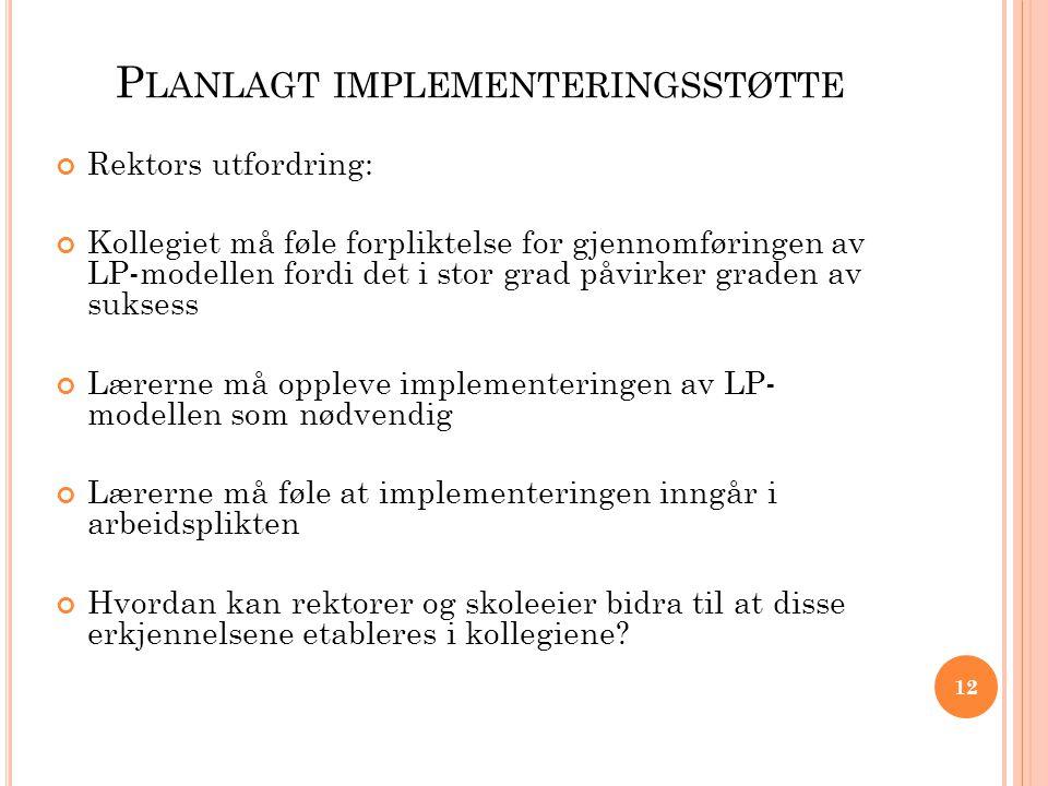 P LANLAGT IMPLEMENTERINGSSTØTTE Rektors utfordring: Kollegiet må føle forpliktelse for gjennomføringen av LP-modellen fordi det i stor grad påvirker g