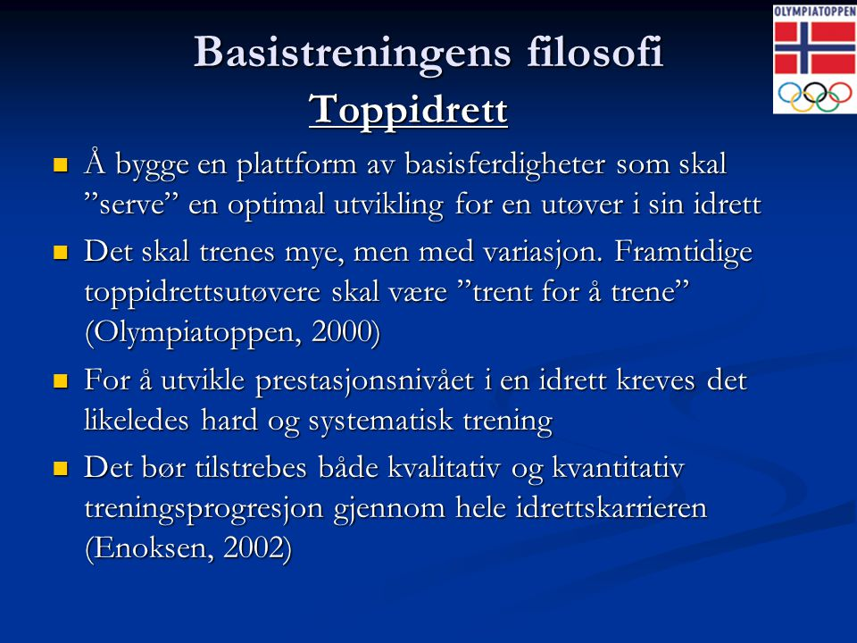"""Basistreningens filosofi Toppidrett  Å bygge en plattform av basisferdigheter som skal """"serve"""" en optimal utvikling for en utøver i sin idrett  Det"""