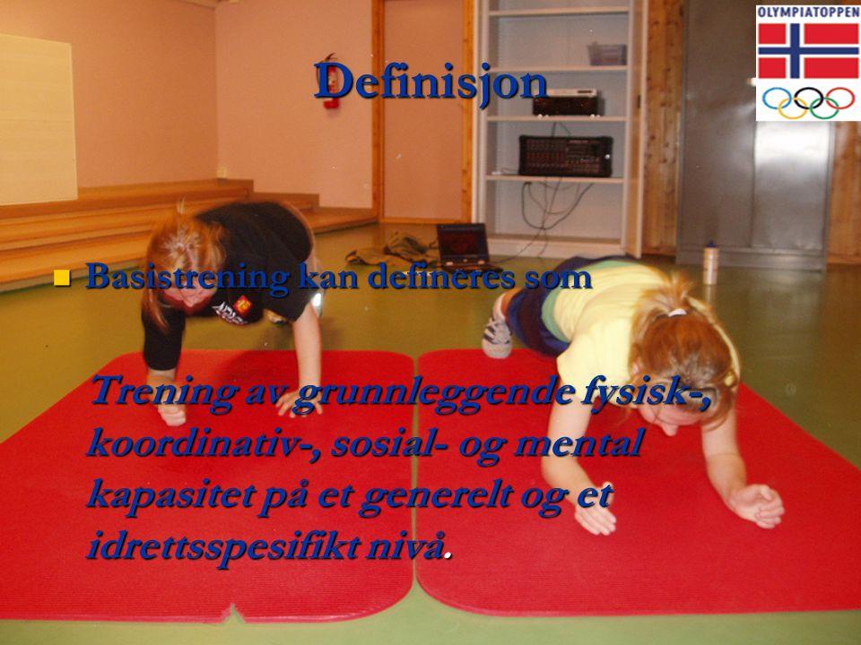 Definisjon  Basistrening kan defineres som Trening av grunnleggende fysisk-, koordinativ-, sosial- og mental kapasitet på et generelt og et idrettssp