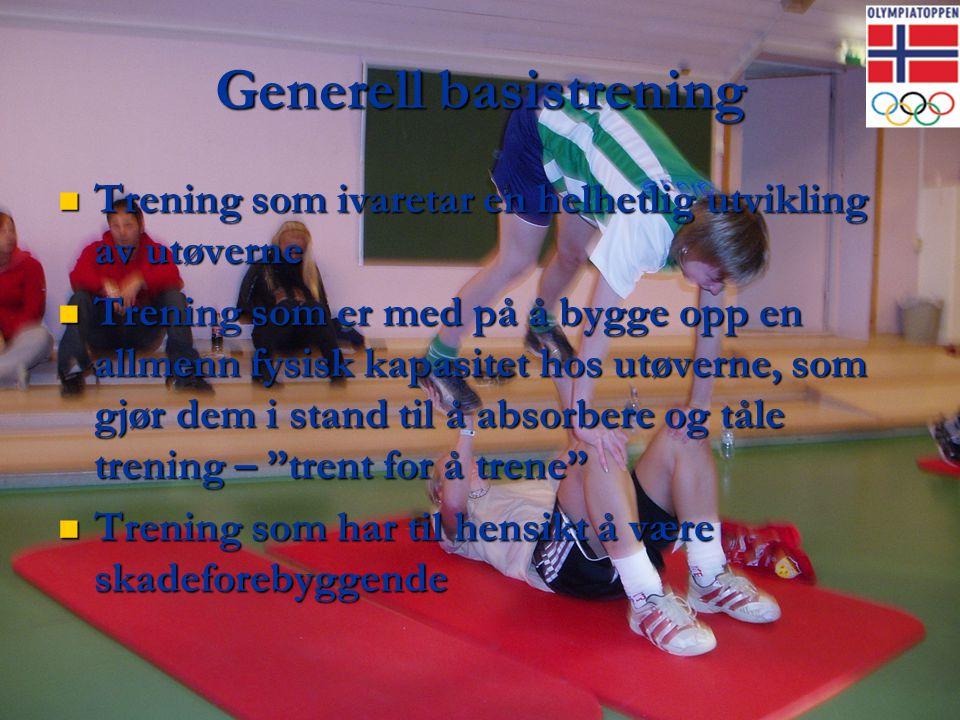 Generell basistrening  Trening som ivaretar en helhetlig utvikling av utøverne  Trening som er med på å bygge opp en allmenn fysisk kapasitet hos ut