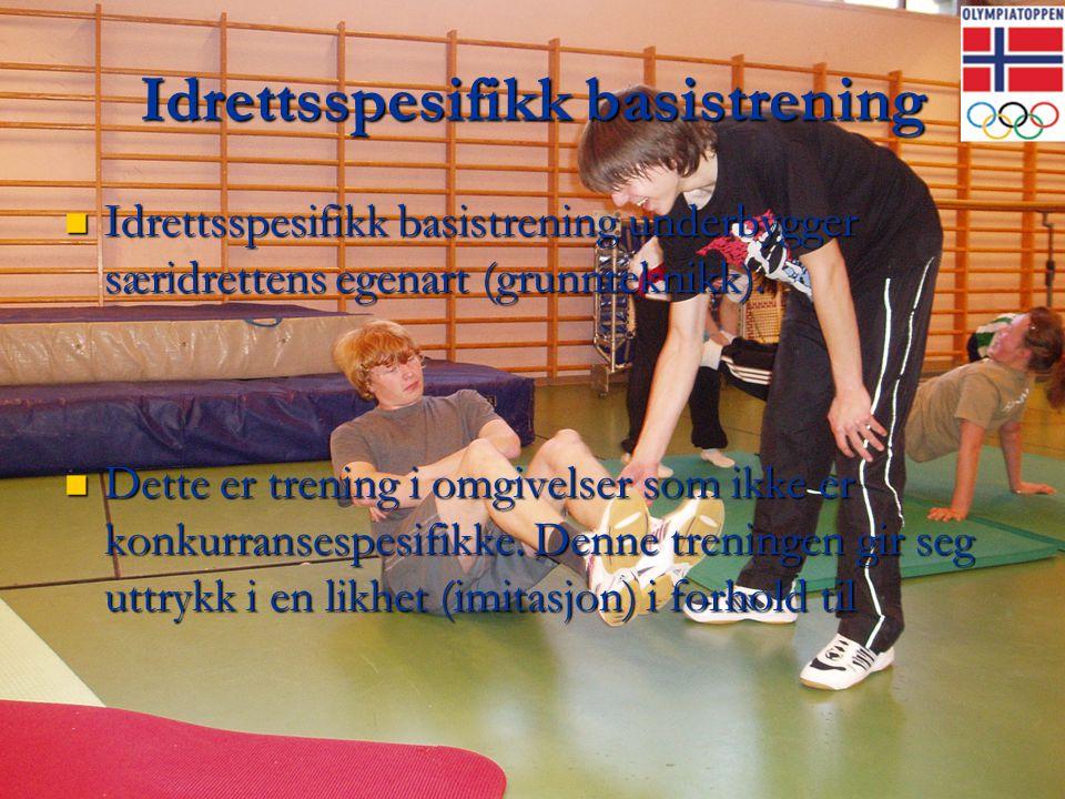 Idrettsspesifikk basistrening  Idrettsspesifikk basistrening underbygger særidrettens egenart (grunnteknikk).  Dette er trening i omgivelser som ikk