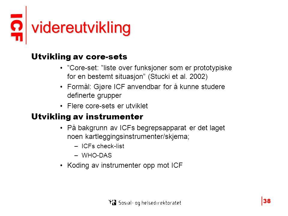 ICF ICF 38 videreutvikling Utvikling av core-sets • Core-set: liste over funksjoner som er prototypiske for en bestemt situasjon (Stucki et al.
