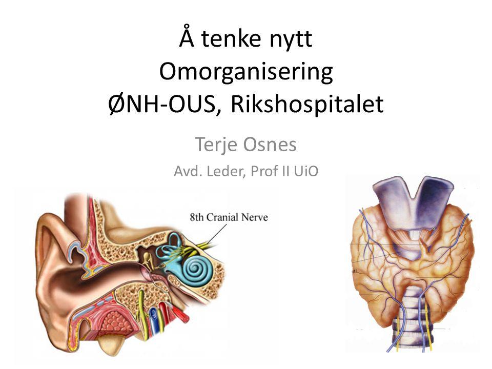 ØNH RH-OUS • Hovedsakelig regionsfunksjonar • Fokus på – Kreft, utredning og kirurgi – Cochlea og spesialisert ørekirurgi – Høgspesialisert laryngologi og rhinologi • Elektiv lokalpasientar går til private og Lovisenberg