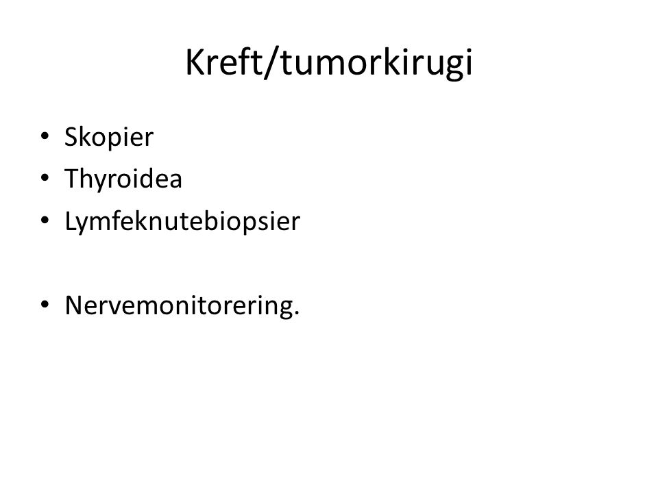 Nevromonitorering. • ØNH –øre • ØNH-thyroidea og facialis • HandkirurgiØrtopedi • Nevrokirurgi