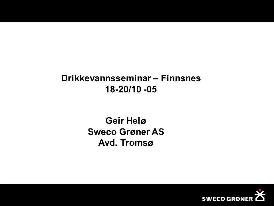 Drikkevannsseminar – Finnsnes 18-20/10 -05 Geir Helø Sweco Grøner AS Avd. Tromsø