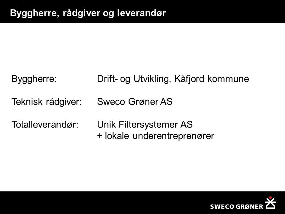 Byggherre, rådgiver og leverandør Byggherre: Drift- og Utvikling, Kåfjord kommune Teknisk rådgiver: Sweco Grøner AS Totalleverandør: Unik Filtersystem