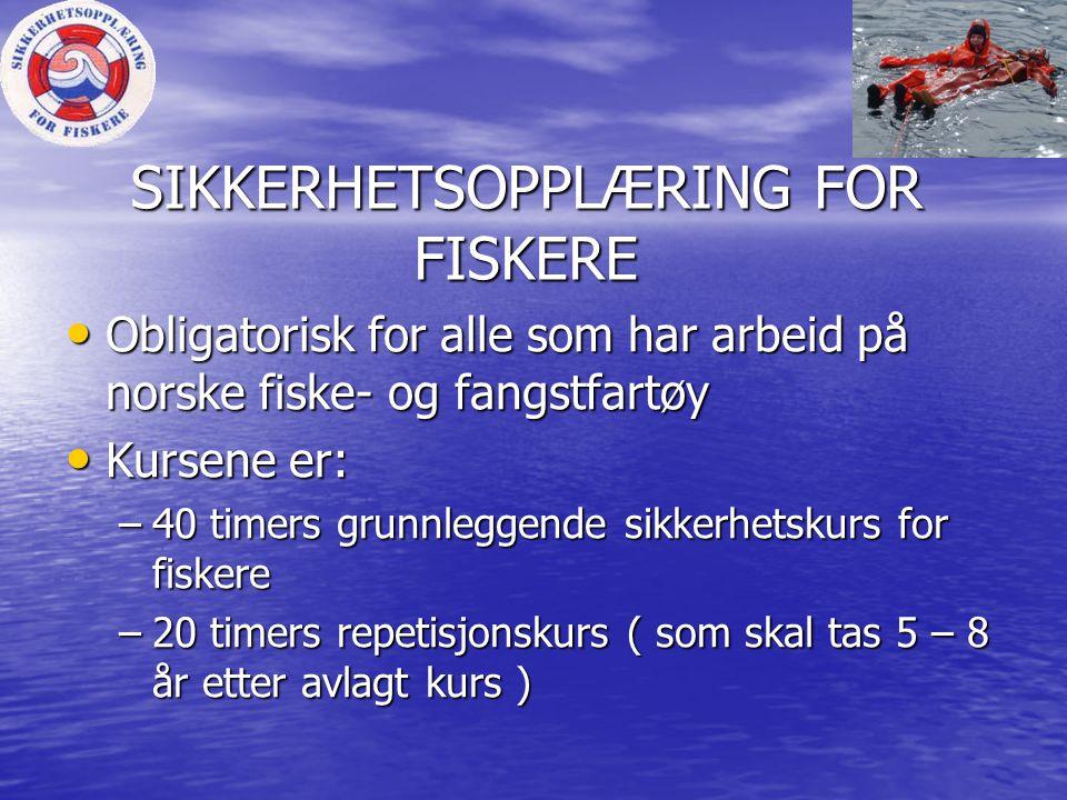 SIKKERHETSOPPLÆRING FOR FISKERE • Obligatorisk for alle som har arbeid på norske fiske- og fangstfartøy • Kursene er: –40 timers grunnleggende sikkerh